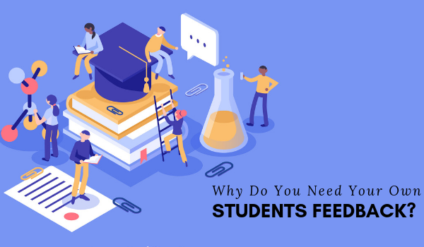 Why Do You Need Your Own Students Feedback